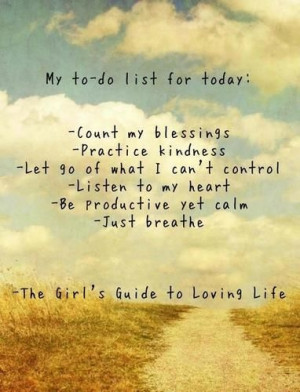 My to-do list for today: Count my blessings, practice kindness, Let go ...