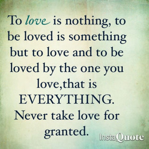 Never take love for granted.