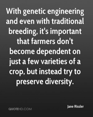 With genetic engineering and even with traditional breeding, it's ...
