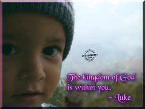 The Kingdom Of God Is Within You. - Luke ~ Bible Quote
