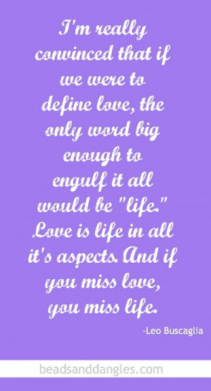 ... it's aspects. And if you miss love, you miss life.