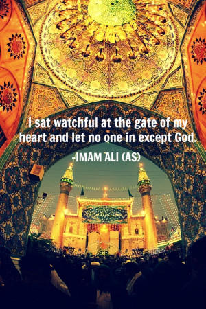 sat watchful at the gate of my heart and let no one in except God ...