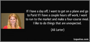 If I have a day off, I want to get on a plane and go to Paris! If I ...