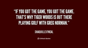 quote-Shaquille-ONeal-if-you-got-the-game-you-got-40496.png