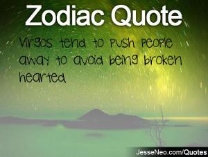 Virgos tend to push people away to avoid being broken hearted.
