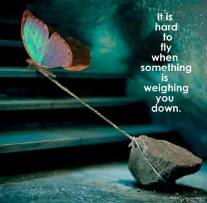 ... Is Hard to fly when something is weighing You Down ~ Challenge Quote