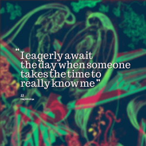 Quotes Picture: i eagerly await the day when someone takes the time to ...