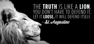 St. Augustine Quote The Truth Is like A Lion you don't have to defend ...