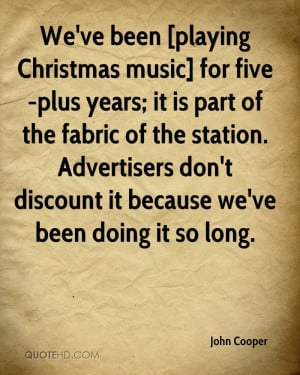 We've been [playing Christmas music] for five-plus years; it is part ...
