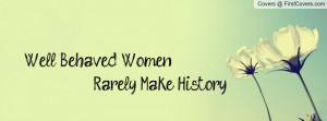 well behaved women rarely make history. , Pictures