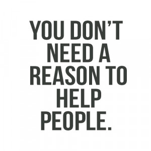 You Don't Need A Reason To Help People: Quote About You Dont Need A ...