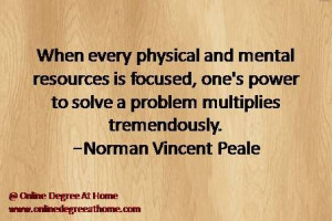 When every physical and mental resources is focused, one's power to ...
