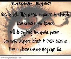 quotes about brown eyes | BROWN EYES!! More