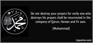 Do not destroy your prayers for verily one who destroys his prayers ...