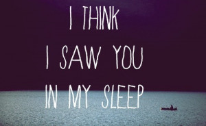 http://www.graphics99.com/i-think-i-saw-you-in-my-sleep-dream-quote/