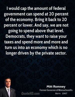 mitt-romney-mitt-romney-i-would-cap-the-amount-of-federal-government ...
