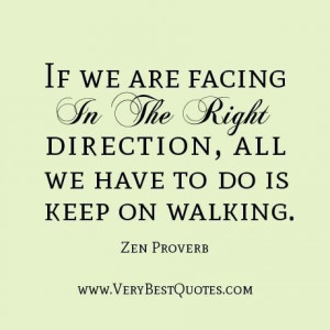 Zen quotes if we are facing in the right direction all we have to do ...