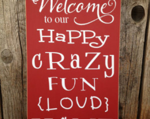 Welcome to our happy crazy fun loud home sign front door family decor ...