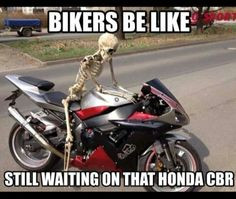 Bikers be like, still waiting, motorcycle, sporbike, rider, quotes