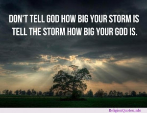 ... tell god how big your storm is, tell the storm how big your god is