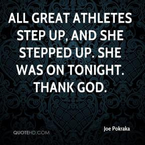 Joe Pokraka - All great athletes step up, and she stepped up. She was ...