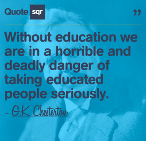 Wthout Education we are in a horrible and deadly danger of taking ...