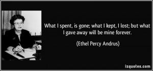 gone; what I kept, I lost; but what I gave away will be mine forever ...