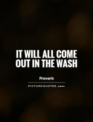 It will all come out in the wash Picture Quote #1