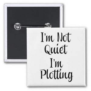 im_not_quiet_im_plotting_pinback_button ...