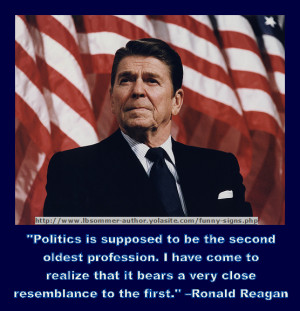 funny Ronald Reagan quote - Politics is suppose to be the second ...