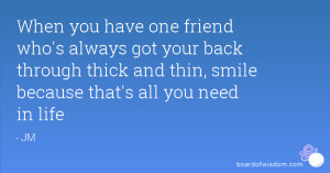 When you have one friend who's always got your back through thick and ...