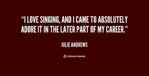 quote-Julie-Andrews-i-love-singing-and-i-came-to-48458.png