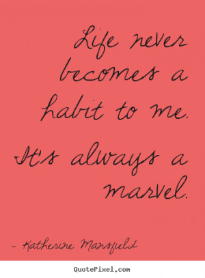 marvel katherine mansfield more life quotes love quotes success quotes ...