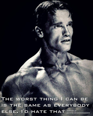 Quote on being different by Arnold Schwarzenegger