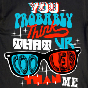 You Think You're Cooler Than Me.