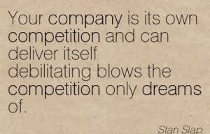 ... Itself Debilitating Blows The Competition Only Dreams Of. - Stan Slap