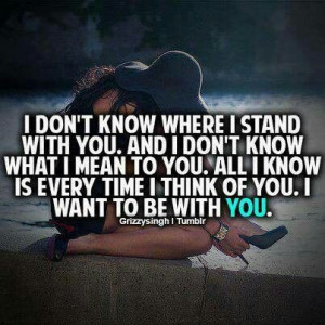 don't know where I stand with you.....