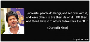 Successful people do things, and get over with it, and leave others to ...
