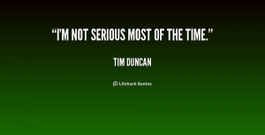 quote-Tim-Duncan-im-not-serious-most-of-the-time-156928.png