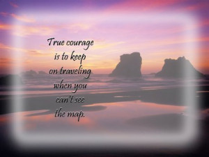 ... Is To Keep On Traveling When You Can't See The Map - Courage Quote