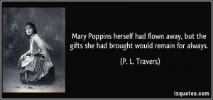 Mary Poppins herself had flown away, but the gifts she had brought ...