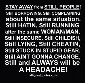 STAY AWAY from STILL PEOPLE! Still BORROWING, Still COMPLAINING about ...