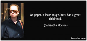 On paper, it looks rough, but I had a great childhood. - Samantha ...