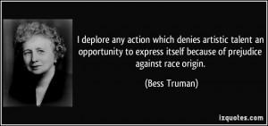 ... express itself because of prejudice against race origin. - Bess Truman