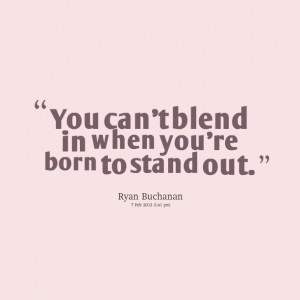 Quotes Picture: you can't blend in when you're born to stand out