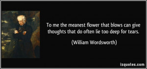 meanest flower that blows can give thoughts that do often lie too deep ...