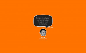 ... about your competitors, just focus on your customers. – Jack Ma