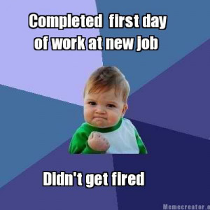 Day At New Job Quotes, Memes Creator, New Job Quotes Funny, First Day ...