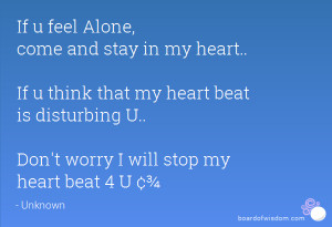 If u feel Alone, come and stay in my heart.. If u think that my heart ...