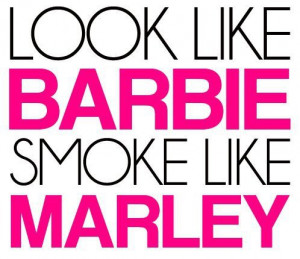 Quote, stoner, smoke, barbie, marley